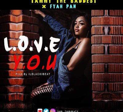 2 80MB AUDIO) Tammy the Baddest ft Fyah Pan - LOVE YOU mp3 Download