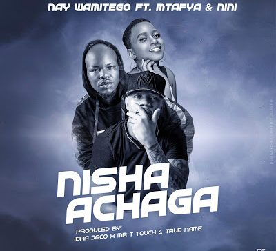 (3.0MB AUDIO) Nay Wa Mitego ft Mtafya & Nini – NISHAACHAGA mp3 Download