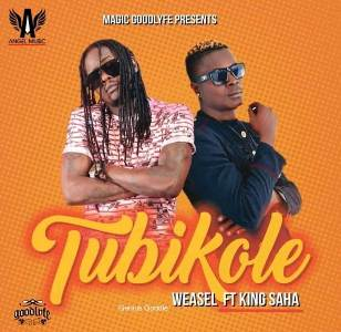(3.60MB AUDIO) Weasel ft King Saha - TUBIKOLE mp3 Download