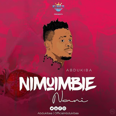 (3.30MB AUDIO) Abdukiba - NIMUIMBIE NANI mp3 Download