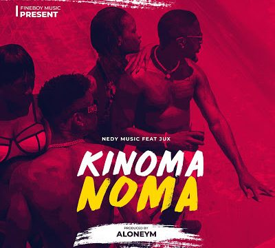 (3.0MB AUDIO) Nedy Music ft Jux - KINOMA NOMA mp3 Download