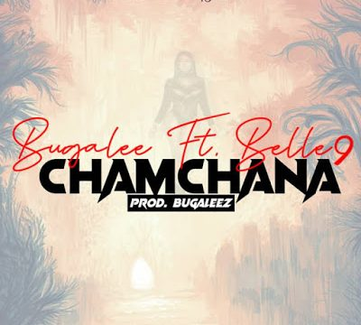 (3.0MB AUDIO) Bugalee ft Belle 9 - CHAMCHANA mp3 download