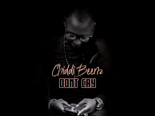 (2.60MB AUDIO) Chidi Beenz - DONT CRY