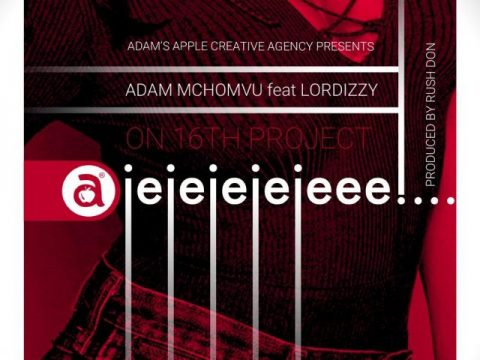 (2.50MB AUDIO) Adam Mchomvu ft Lordizzy - Ajejejejeee