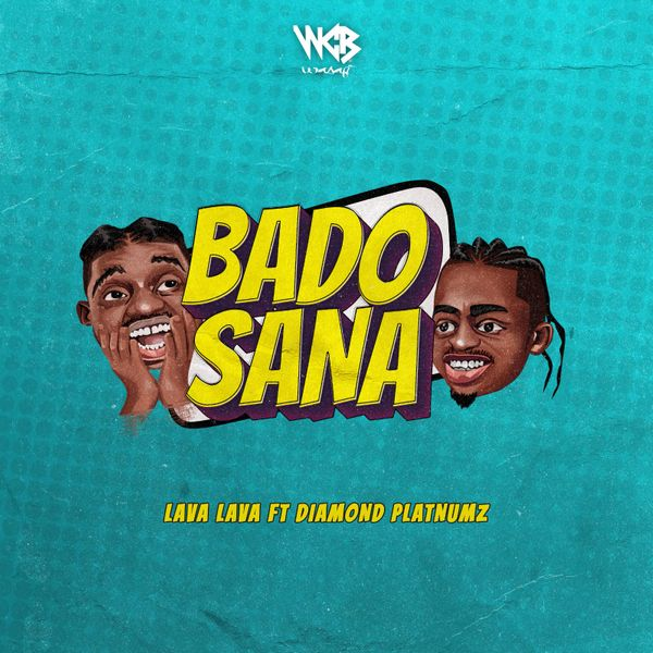 AUDIO | Lava Lava ft Diamond Platnumz - BADO SANA